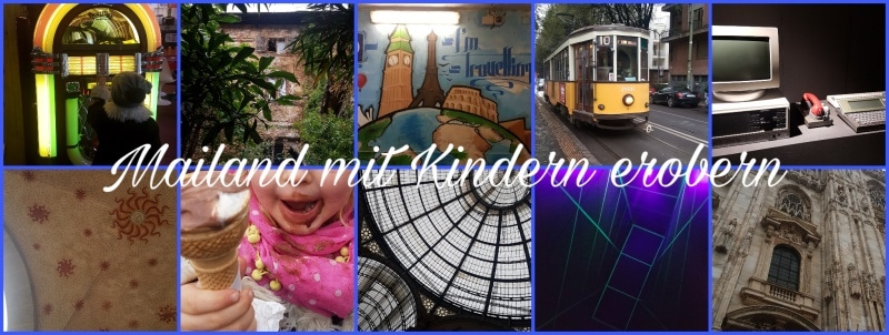 Mailand, Milano, Italien, Lombardei, Reisen mit Kindern, Reisen, verreisen, Städtereisen, Travel with Kids, reiseblogger, reiseblog, travelblogger, travelblog, italy