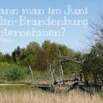 Was kann man im Juni in Berlin und Brandenburg unternehmen?