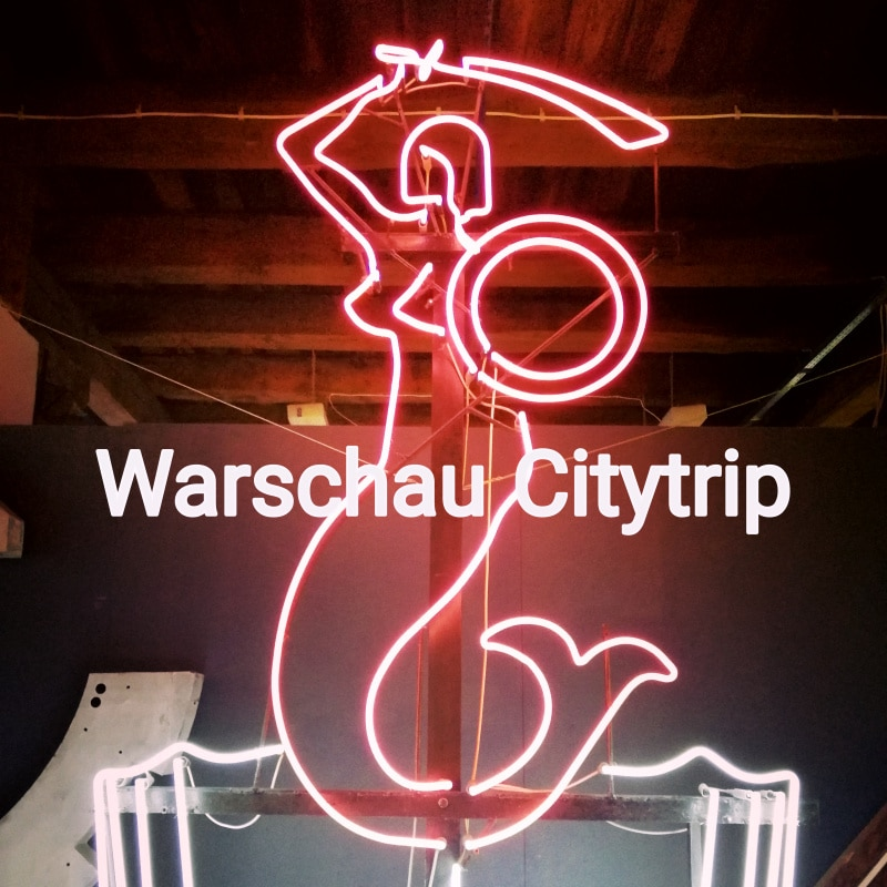 Warschau, Warsaw, Polen, Poland, Citytrip, Reisen, Urlaub, Ferien, Stadt, Wochenendtrip, Neon Museum, Neonreplame, Seejungfer, Meerjungfrau